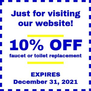 Coupon for 10% off faucet or toilet replacement. Expires Dec 31, 2021